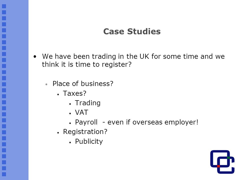 Case Studies We have been trading in the UK for some time and we think it is time to register.