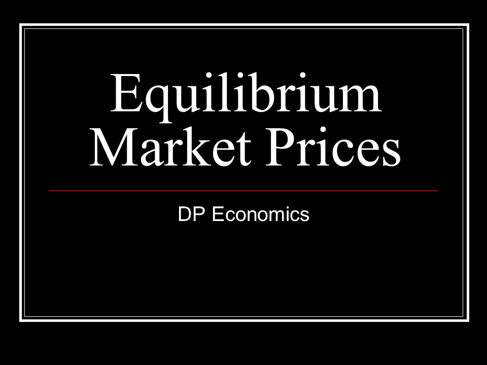 Equilibrium Market Prices DP Economics