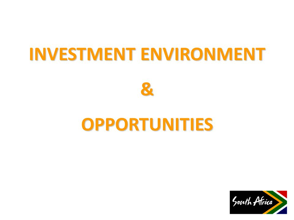 INVESTMENT ENVIRONMENT &OPPORTUNITIES