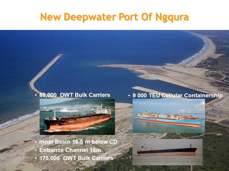 36 New Deepwater Port Of Ngqura Inner Basin 16.5 m below CD Entrance Channel 18m 175,000 DWT Bulk Carriers 80,000 DWT Bulk Carriers 9 000 TEU Cellular Containership