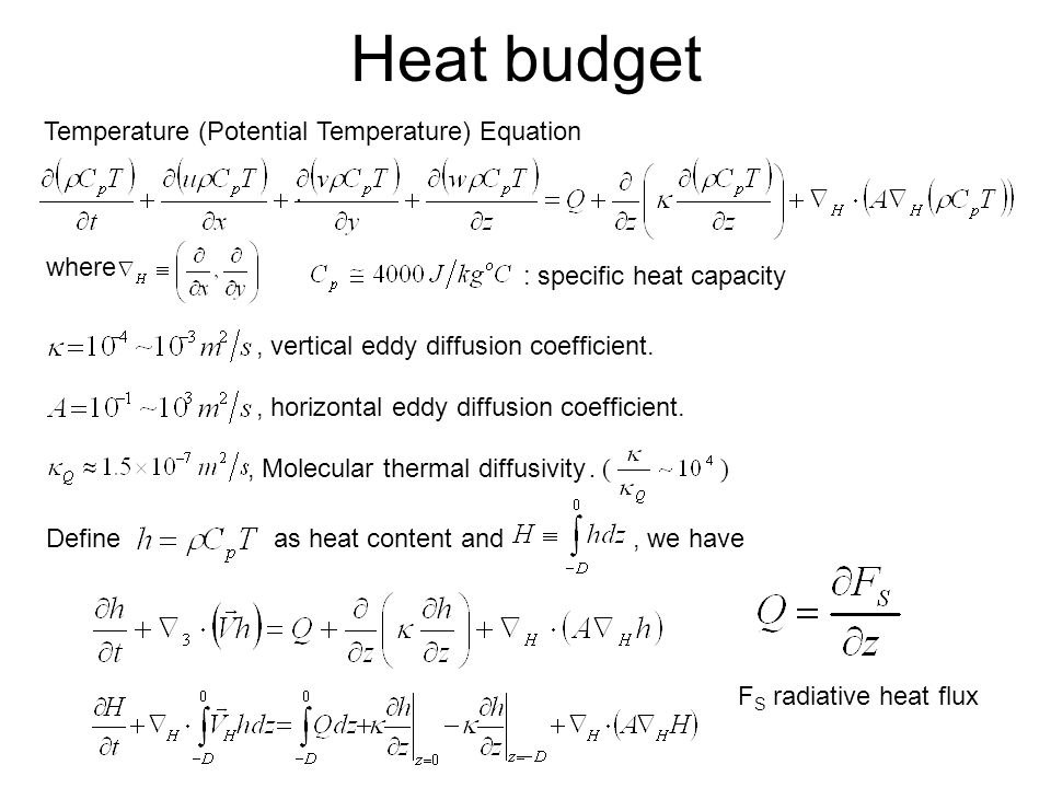 Heat budget Temperature (Potential Temperature) Equation where. : specific heat capacity, vertical eddy diffusion coefficient., horizontal eddy diffus