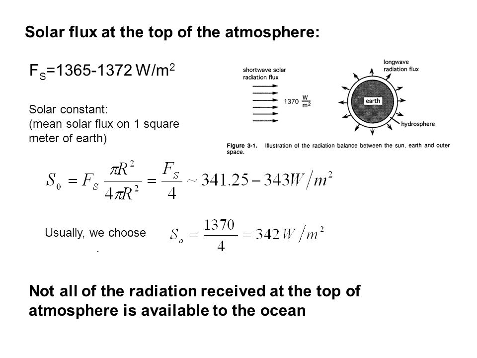 Solar flux at the top of the atmosphere: F S =1365-1372 W/m 2 Usually, we choose.