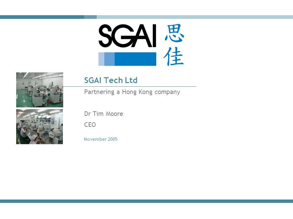 November 2005 SGAI Tech Ltd Partnering a Hong Kong company Dr Tim Moore CEO
