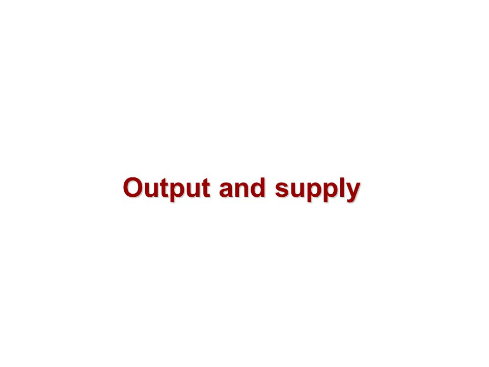Output and supply