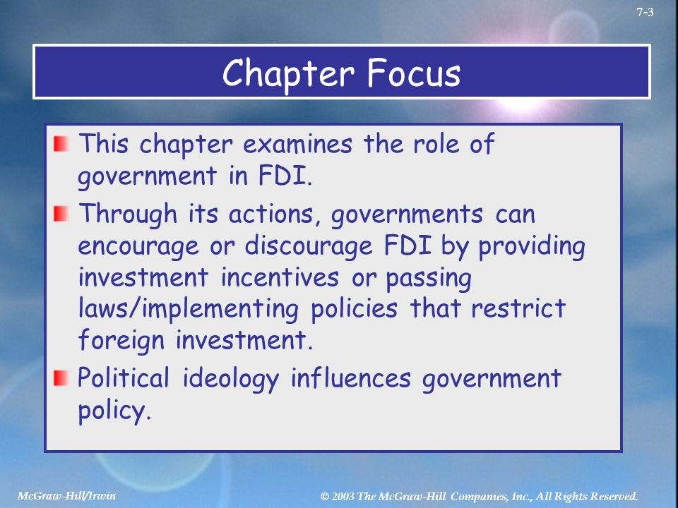 McGraw-Hill/Irwin © 2003 The McGraw-Hill Companies, Inc., All Rights Reserved. 7-3 Chapter Focus This chapter examines the role of government in FDI.