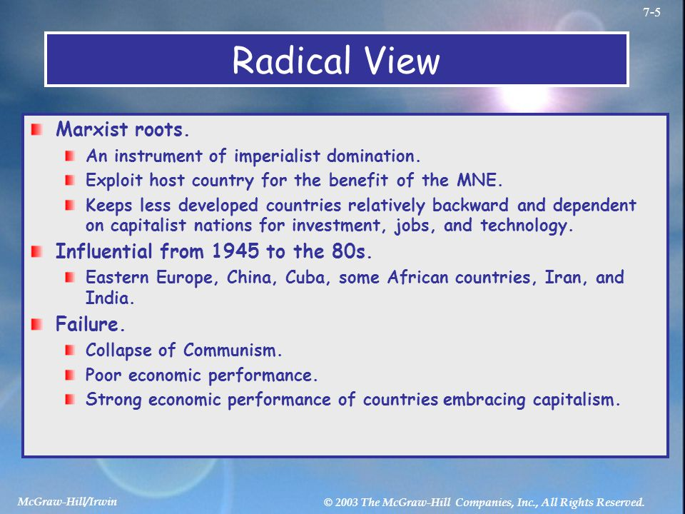 McGraw-Hill/Irwin © 2003 The McGraw-Hill Companies, Inc., All Rights Reserved. 7-5 Radical View Marxist roots. An instrument of imperialist domination