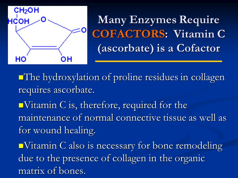 Many Enzymes Require COFACTORS: Vitamin C (ascorbate) is a Cofactor The hydroxylation of proline residues in collagen requires ascorbate.