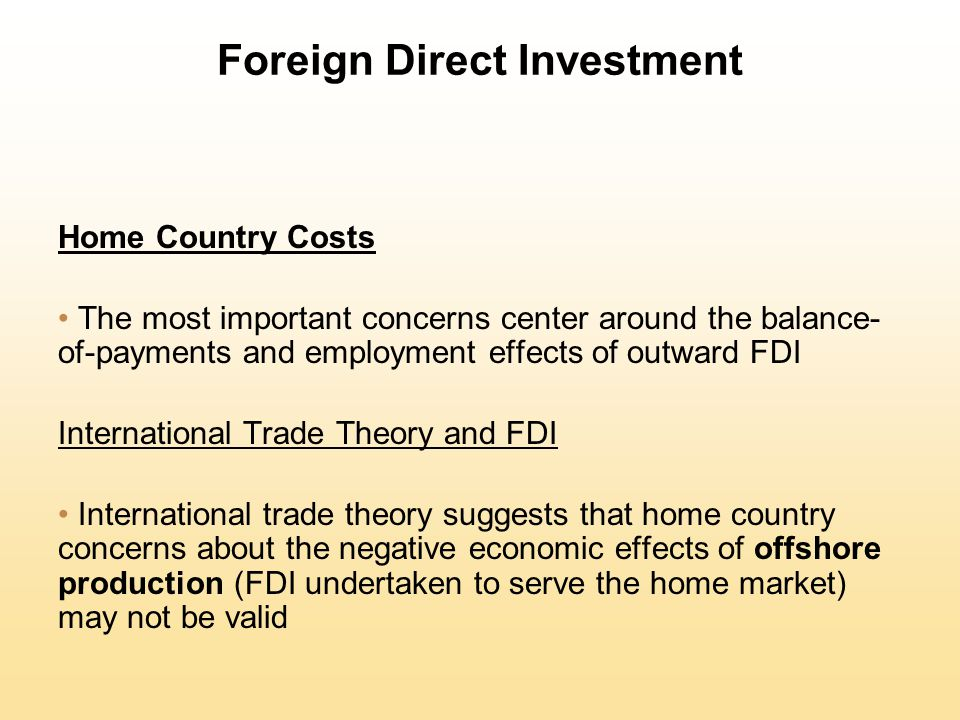 Foreign Direct Investment Home Country Costs The most important concerns center around the balance- of-payments and employment effects of outward FDI