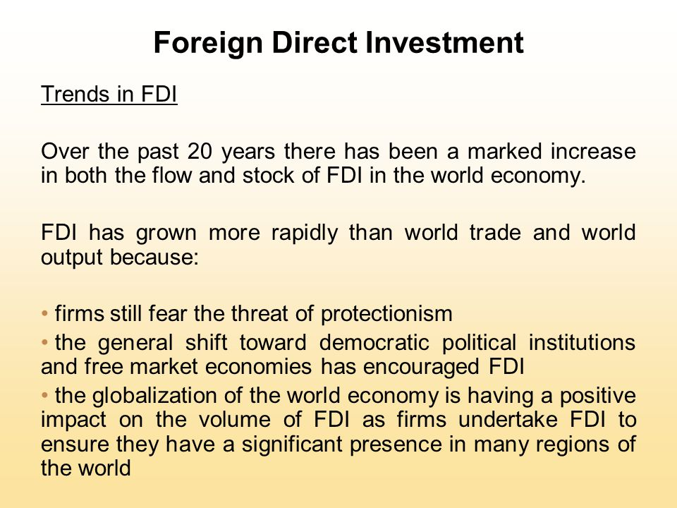 Trends in FDI Over the past 20 years there has been a marked increase in both the flow and stock of FDI in the world economy. FDI has grown more rapid
