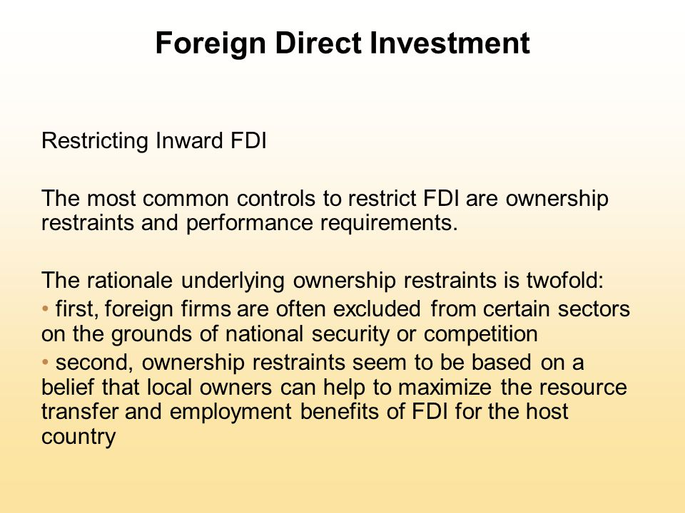 Foreign Direct Investment Restricting Inward FDI The most common controls to restrict FDI are ownership restraints and performance requirements. The r