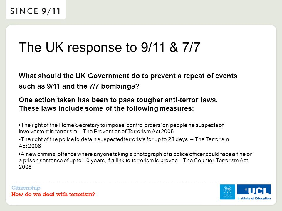 The UK response to 9/11 & 7/7 What should the UK Government do to prevent a repeat of events such as 9/11 and the 7/7 bombings.