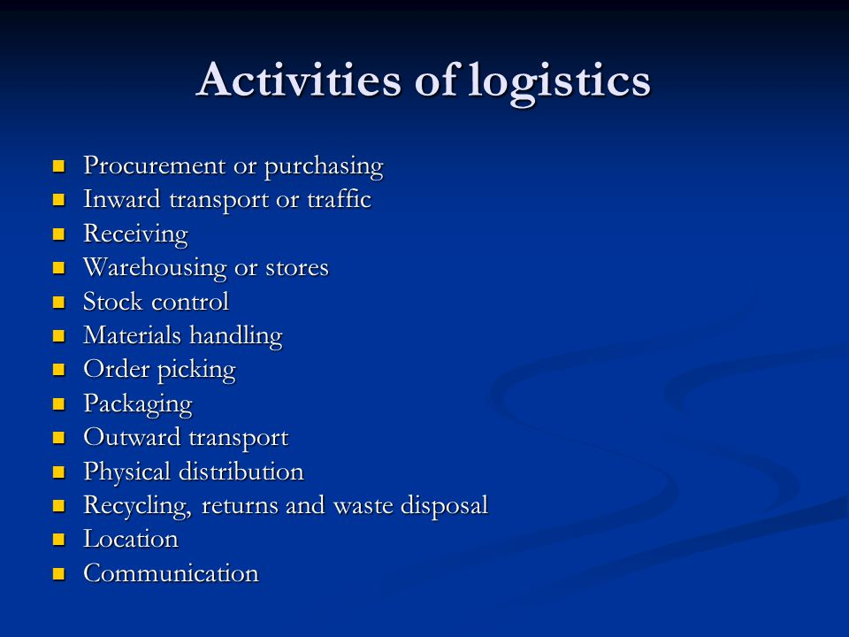 Activities of logistics Procurement or purchasing Procurement or purchasing Inward transport or traffic Inward transport or traffic Receiving Receivin