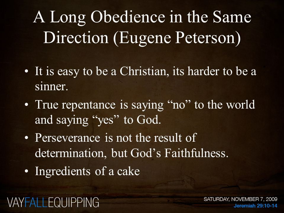 A Long Obedience in the Same Direction (Eugene Peterson) Short attention span Where are you going.