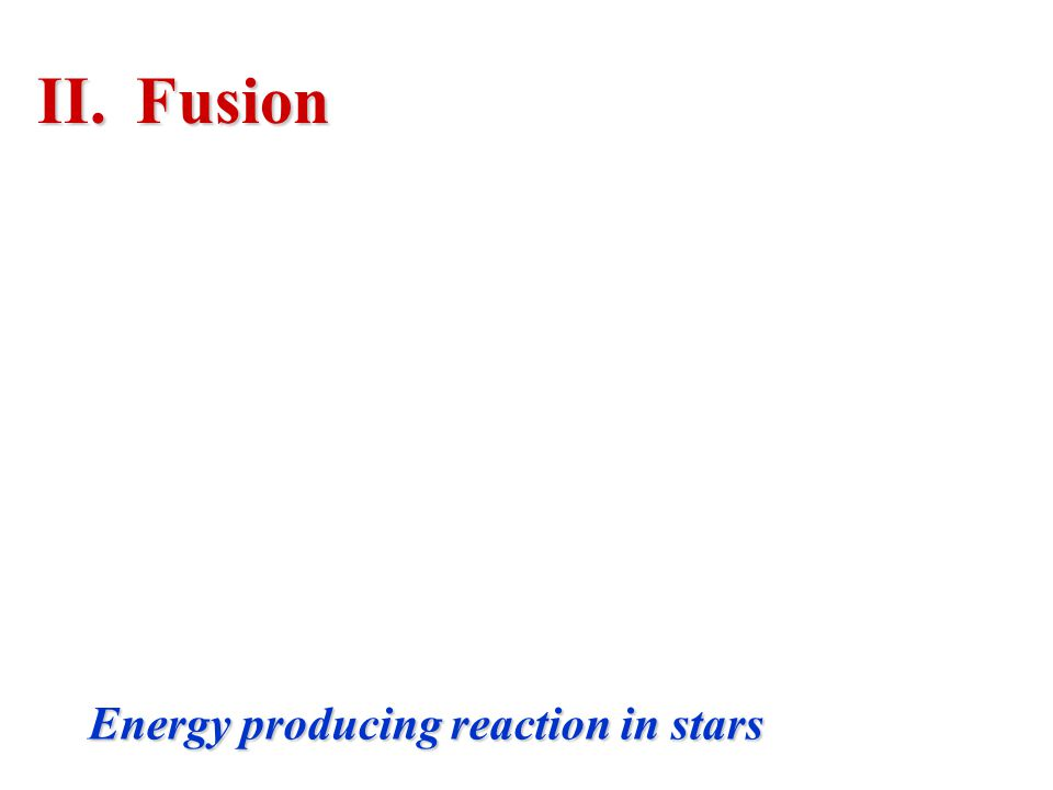 II.Fusion Energy producing reaction in stars