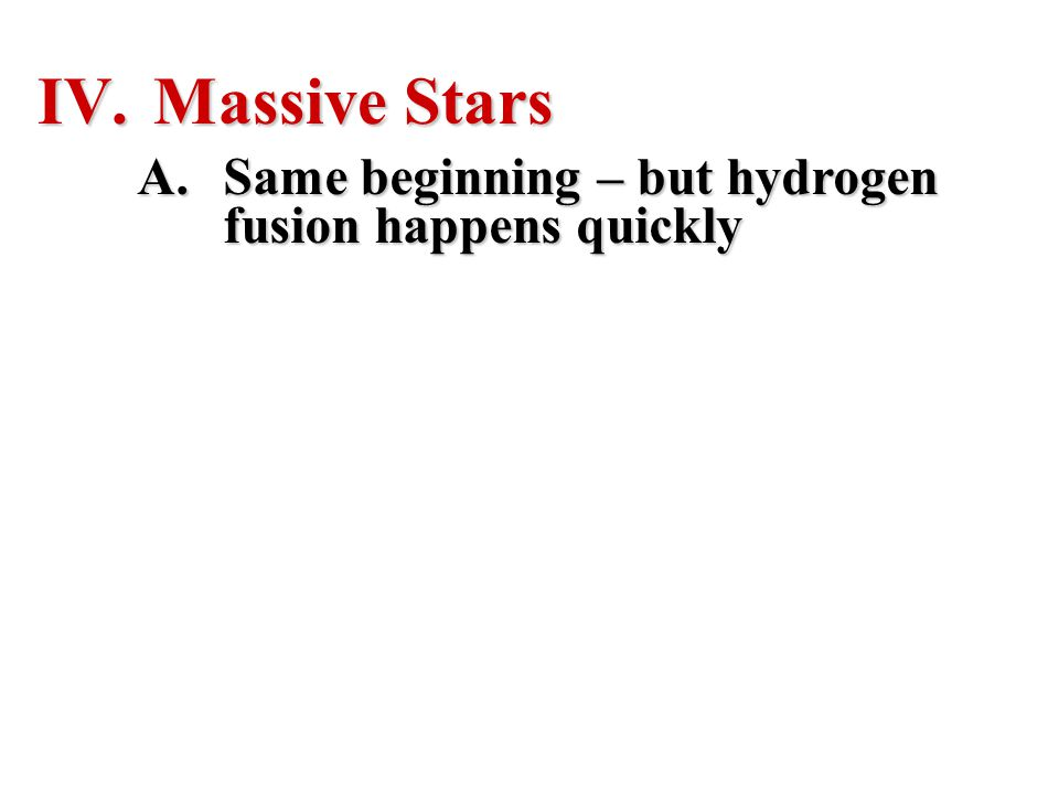 A.Same beginning – but hydrogen fusion happens quickly
