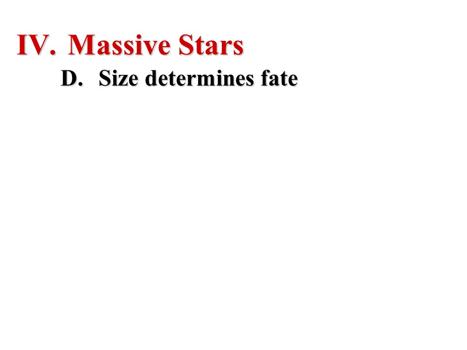 IV. Massive Stars D.Size determines fate