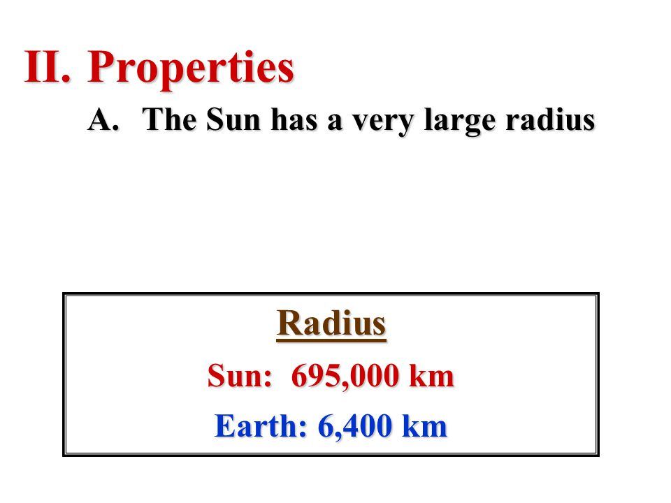 A.The Sun has a very large radius Radius Sun: 695,000 km Earth: 6,400 km