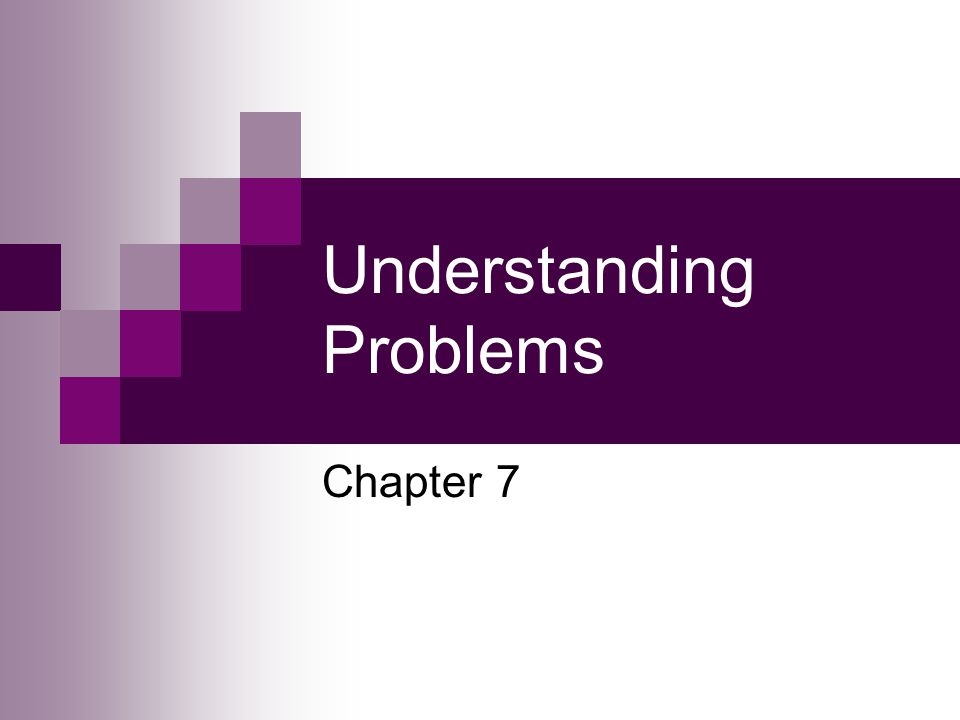 Understanding Problems Chapter 7