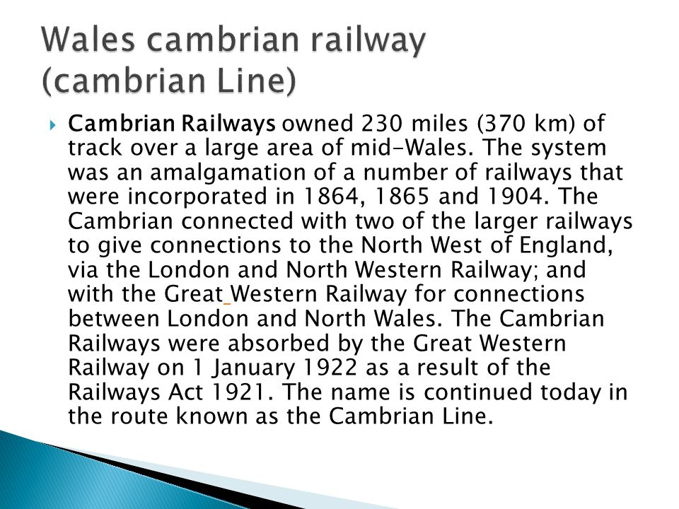  Cambrian Railways owned 230 miles (370 km) of track over a large area of mid-Wales.