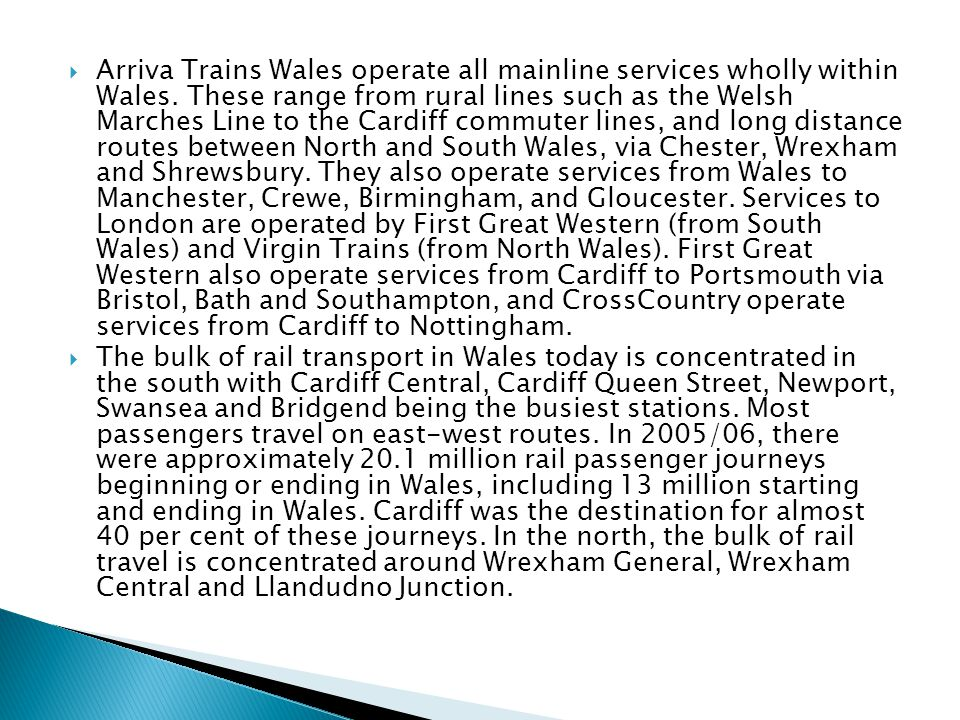  Arriva Trains Wales operate all mainline services wholly within Wales.