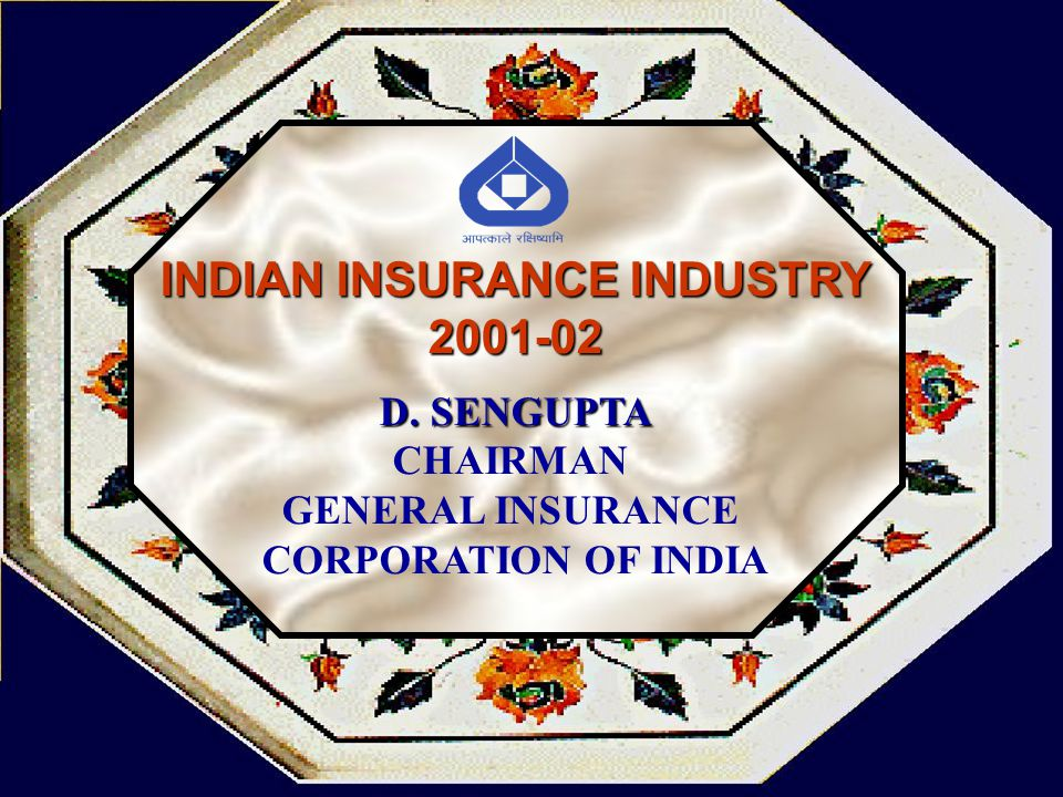 INDIAN INSURANCE INDUSTRY 2001-02 D. SENGUPTA CHAIRMAN GENERAL INSURANCE CORPORATION OF INDIA
