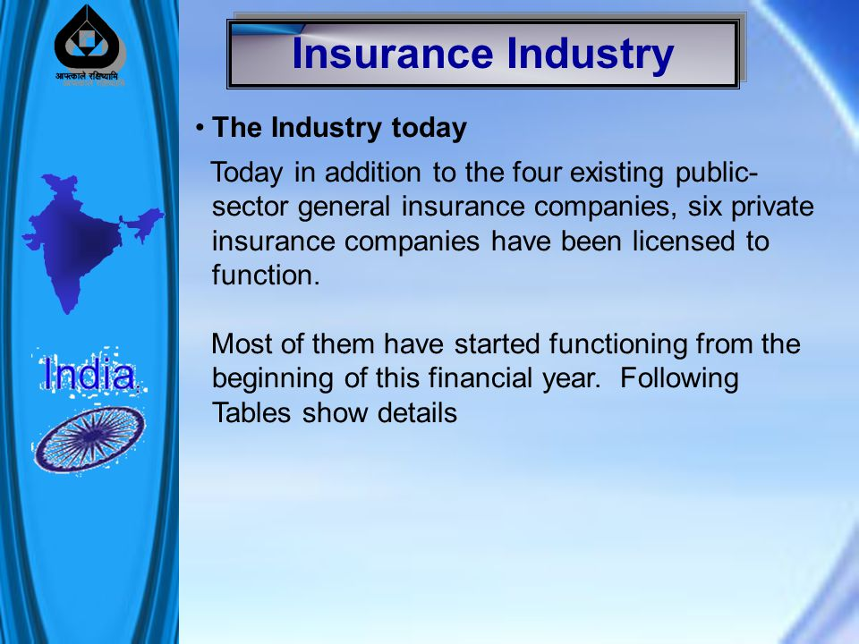 The Industry today Today in addition to the four existing public- sector general insurance companies, six private insurance companies have been licensed to function.
