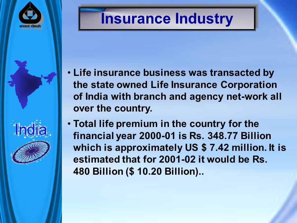 Life insurance business was transacted by the state owned Life Insurance Corporation of India with branch and agency net-work all over the country.