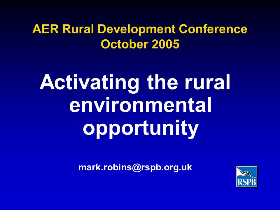 AER Rural Development Conference October 2005 Activating the rural environmental opportunity mark.robins@rspb.org.uk