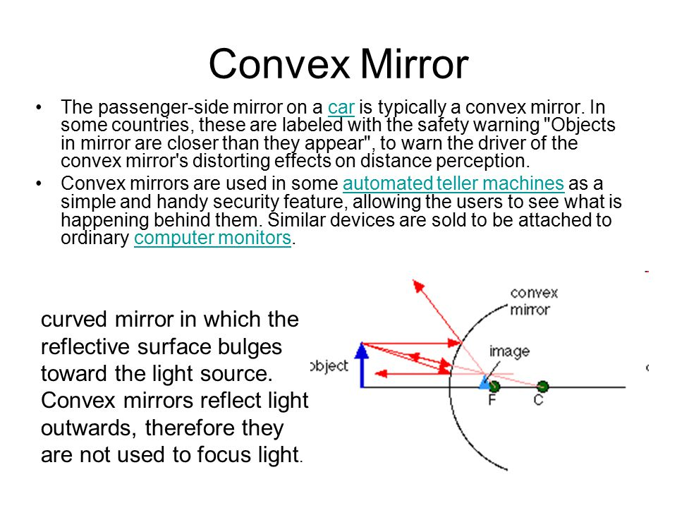 Convex Mirror The passenger-side mirror on a car is typically a convex mirror.