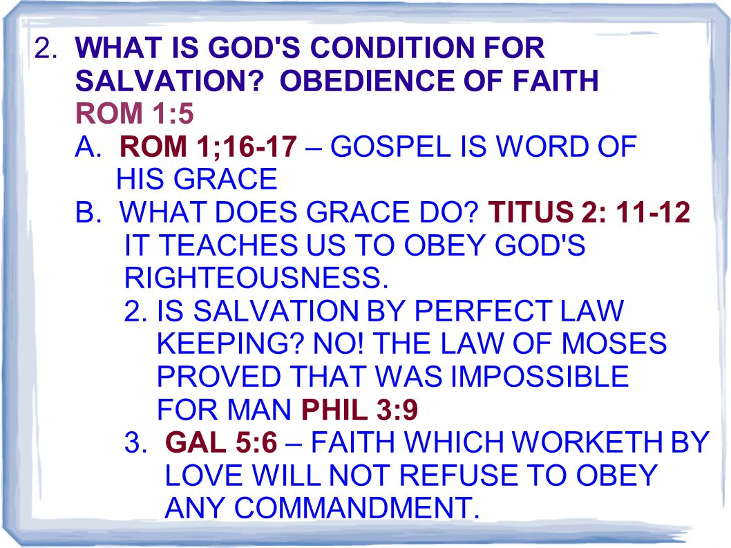 2. WHAT IS GOD S CONDITION FOR SALVATION. OBEDIENCE OF FAITH ROM 1:5 A.