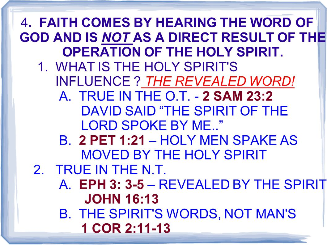 4. FAITH COMES BY HEARING THE WORD OF GOD AND IS NOT AS A DIRECT RESULT OF THE OPERATION OF THE HOLY SPIRIT. 1. WHAT IS THE HOLY SPIRIT'S INFLUENCE ?