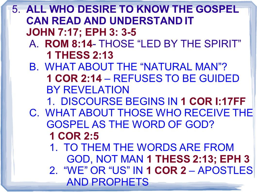 5. ALL WHO DESIRE TO KNOW THE GOSPEL CAN READ AND UNDERSTAND IT JOHN 7:17; EPH 3: 3-5 A.