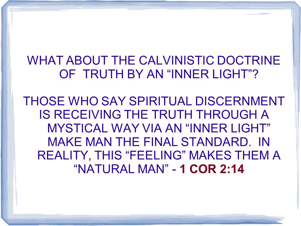 WHAT ABOUT THE CALVINISTIC DOCTRINE OF TRUTH BY AN INNER LIGHT .