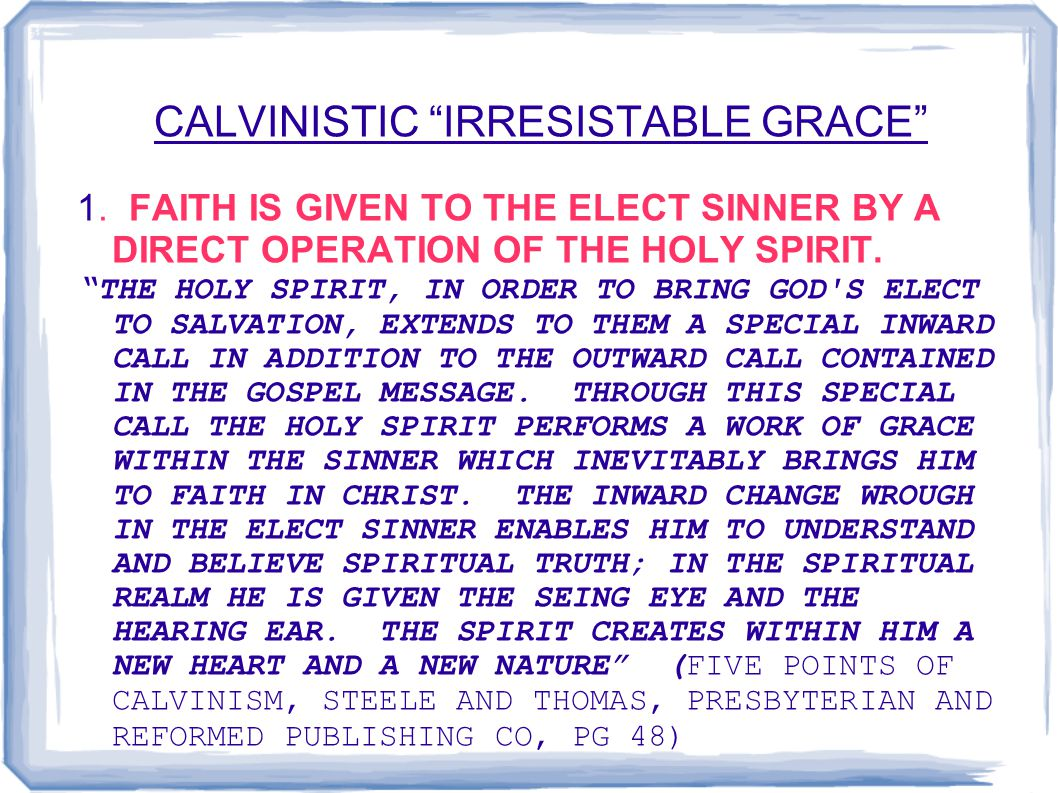 CALVINISTIC IRRESISTABLE GRACE 1.
