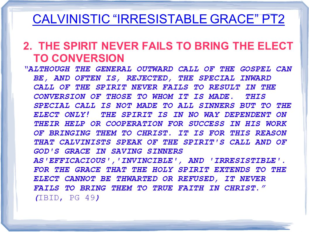 """CALVINISTIC """"IRRESISTABLE GRACE"""" PT2 2. THE SPIRIT NEVER FAILS TO BRING THE ELECT TO CONVERSION """"ALTHOUGH THE GENERAL OUTWARD CALL OF THE GOSPEL CAN B"""