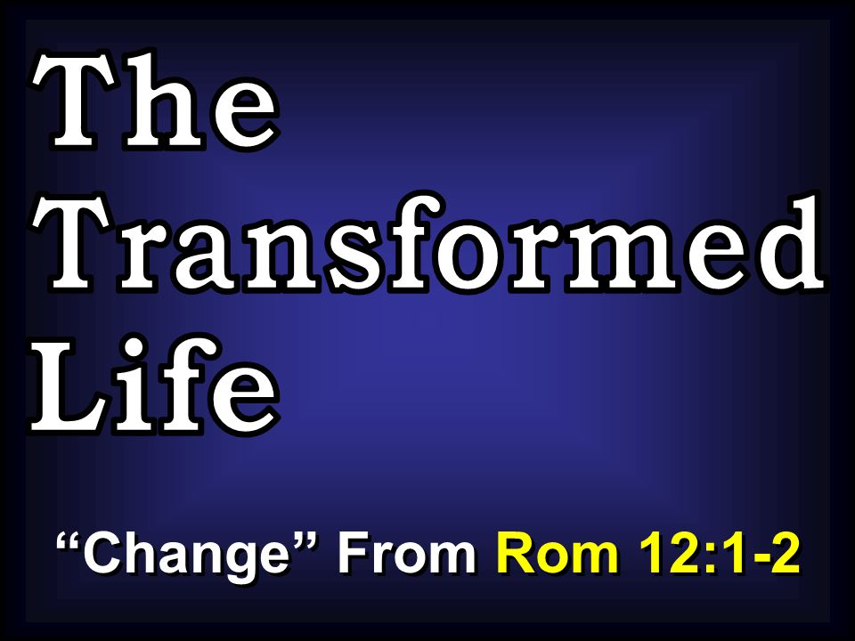 """Change"" From Rom 12:1-2"