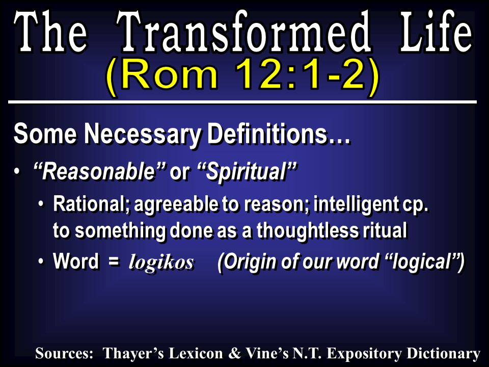 "Some Necessary Definitions… ""Reasonable"" or ""Spiritual"" Rational; agreeable to reason; intelligent cp. to something done as a thoughtless ritual Word"