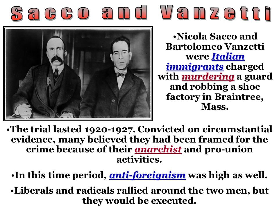 Italian immigrants murderingNicola Sacco and Bartolomeo Vanzetti were Italian immigrants charged with murdering a guard and robbing a shoe factory in Braintree, Mass.