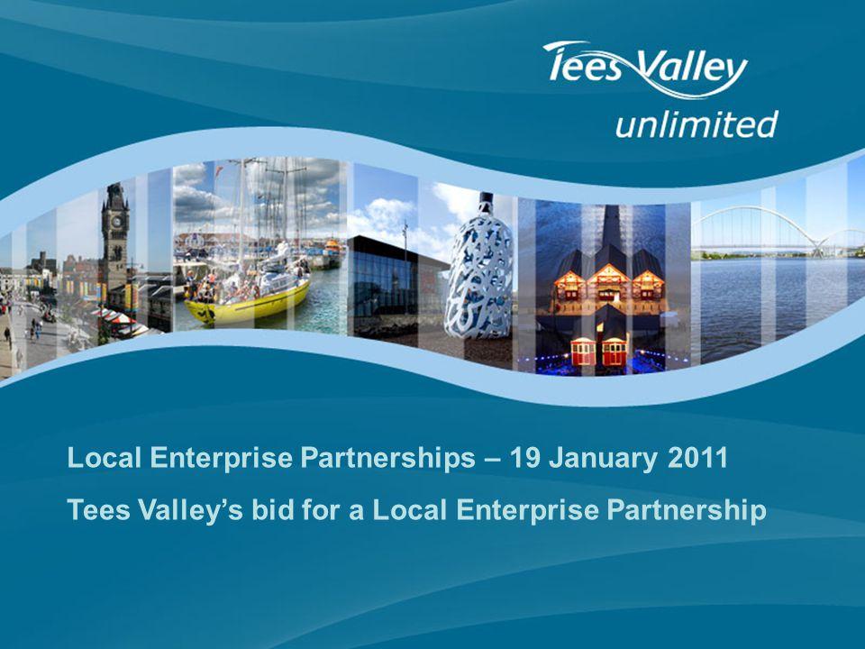 Local Enterprise Partnerships – 19 January 2011 Tees Valley's bid for a Local Enterprise Partnership
