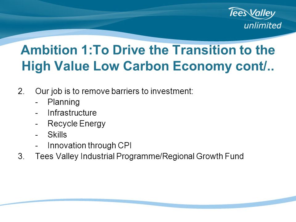 Ambition 1:To Drive the Transition to the High Value Low Carbon Economy cont/..
