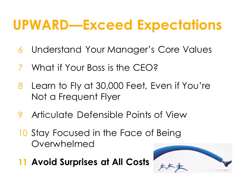 UPWARD—Exceed Expectations 6 Understand Your Manager's Core Values 7 What if Your Boss is the CEO.