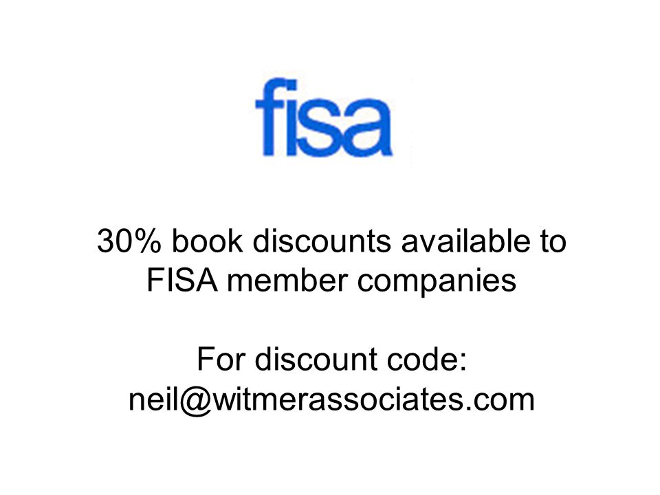 30% book discounts available to FISA member companies For discount code: neil@witmerassociates.com