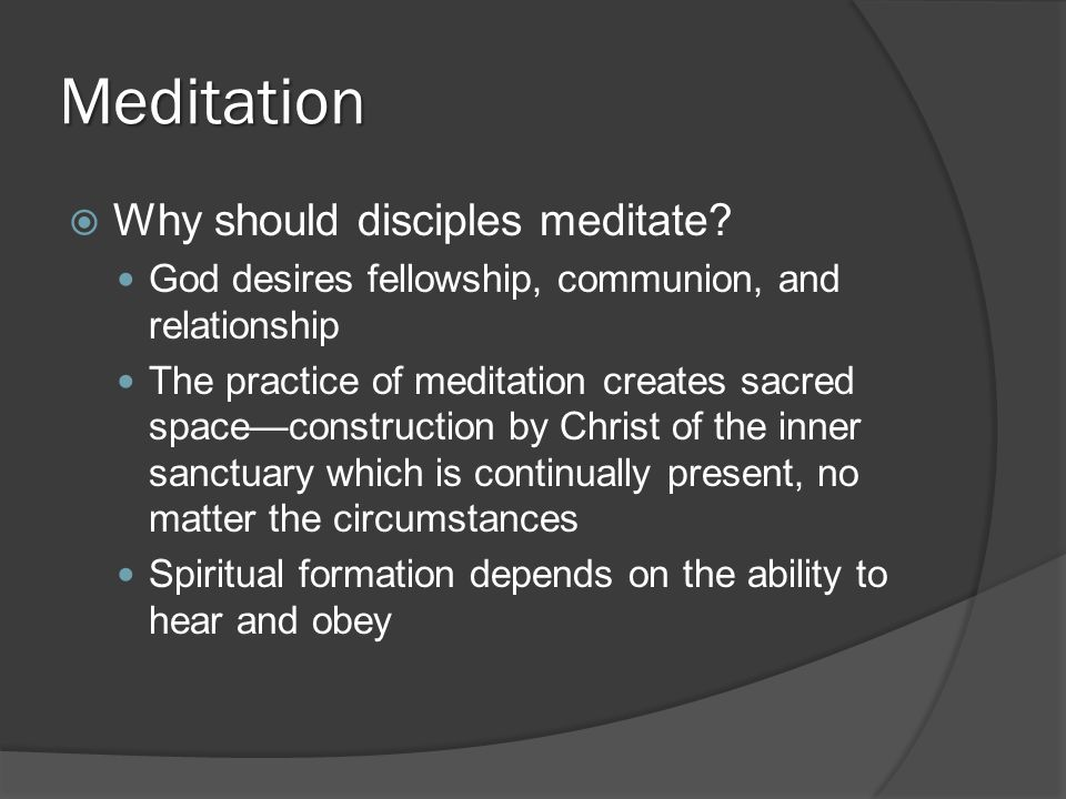 Meditation  Why should disciples meditate.
