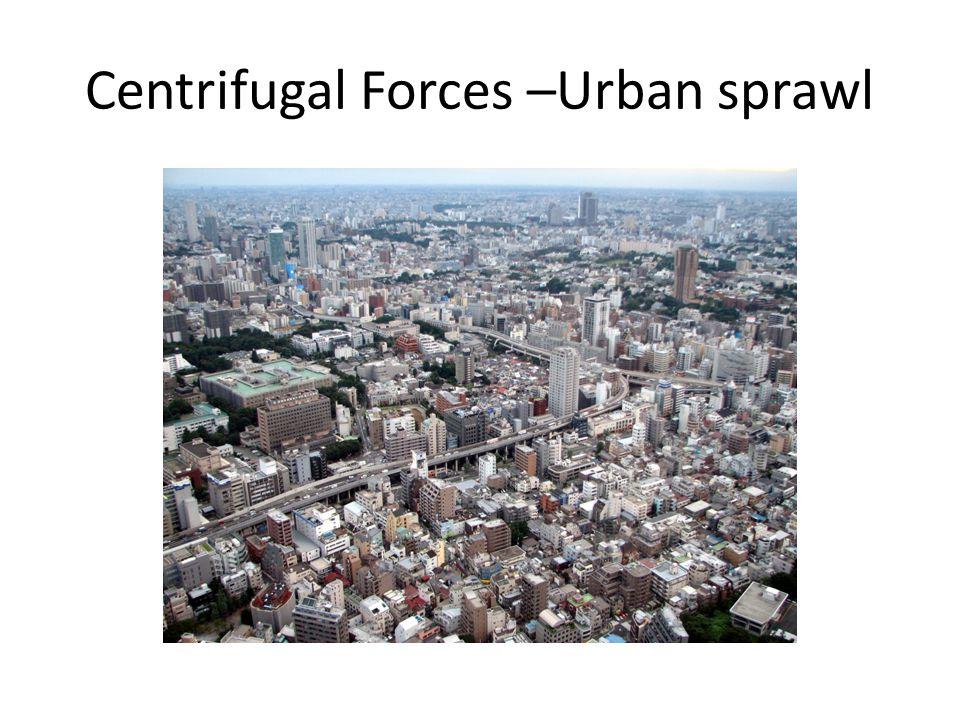 Centrifugal Forces –Urban sprawl