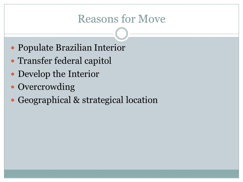 Reasons for Move Populate Brazilian Interior Transfer federal capitol Develop the Interior Overcrowding Geographical & strategical location