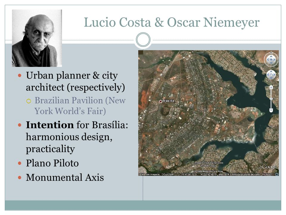 Lucio Costa & Oscar Niemeyer Urban planner & city architect (respectively)  Brazilian Pavilion (New York World's Fair) Intention for Brasília: harmon