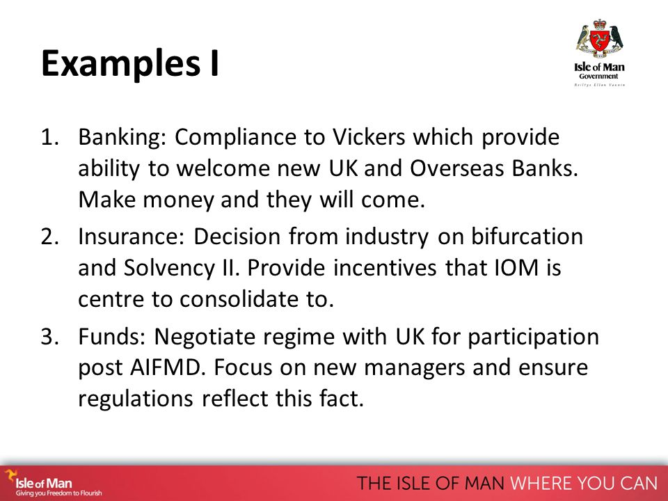 Examples I 1.Banking: Compliance to Vickers which provide ability to welcome new UK and Overseas Banks.