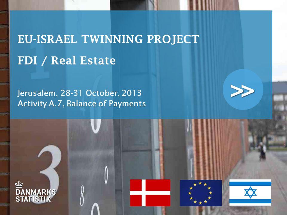 >> EU-ISRAEL TWINNING PROJECT FDI / Real Estate Jerusalem, 28-31 October, 2013 Activity A.7, Balance of Payments