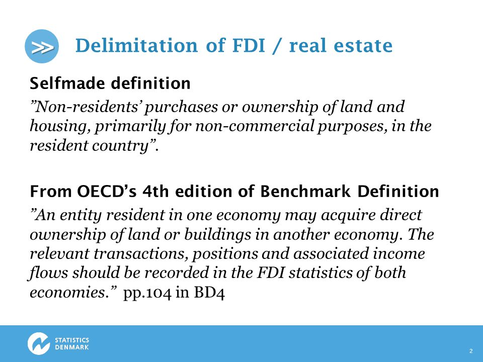 >> Delimitation of FDI / real estate Selfmade definition Non-residents' purchases or ownership of land and housing, primarily for non-commercial purposes, in the resident country .