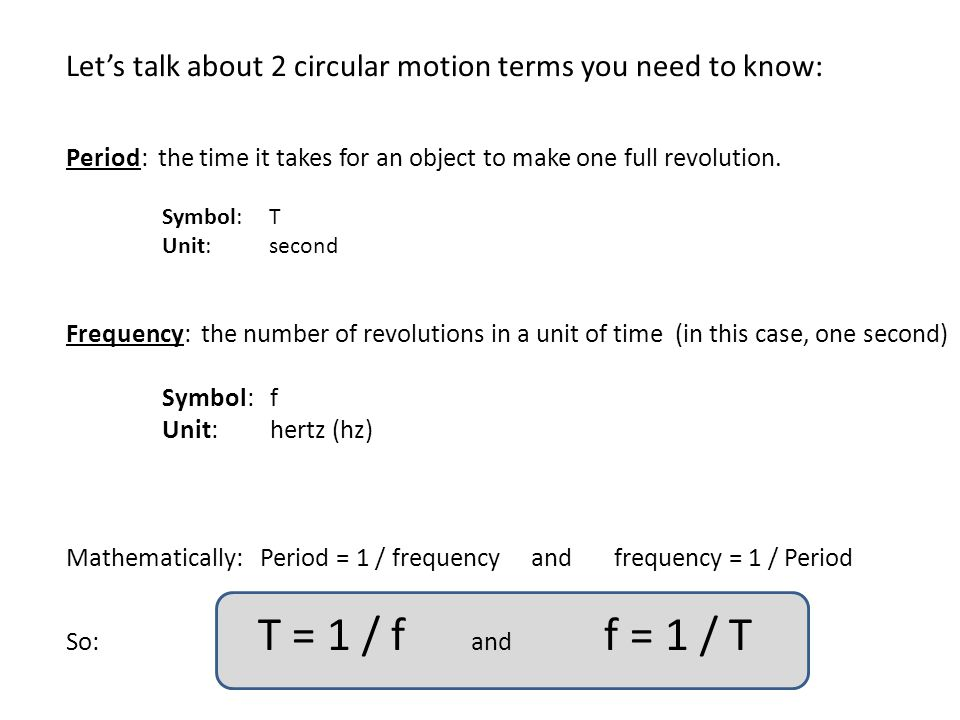 Let's talk about 2 circular motion terms you need to know: Period: the time it takes for an object to make one full revolution. Symbol: T Unit: second